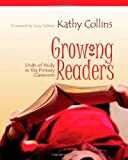 Growing Readers: Units Of Study In The Primary Classroom