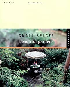 Small Spaces, Beautiful Gardens (Interior Design and Architecture) by Rockport Publishers Inc.