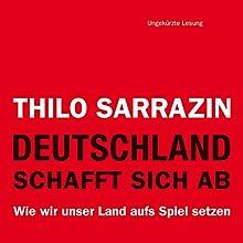 Deutschland schafft sich ab: Wie wir unser Land aufs Spiel setzen Hörbuch von Thilo Sarrazin Gesprochen von: Michael Schwarzmaier