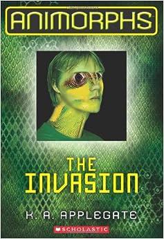 The Invasion (Animorphs Book 1): K.A. Applegate: 9780545291514: Amazon