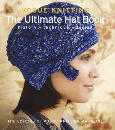 Vogue Knitting: The Ultimate Hat Book: History * Technique * Design