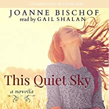 This Quiet Sky: A Novella (       UNABRIDGED) by Joanne Bischof Narrated by Gail Shalan