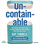 Uncontainable: How Passion, Commitment, and Conscious Capitalism Built a Business Where Everyone Thrives | Kip Tindell,Casey Shilling,Paul Keegan
