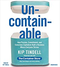 Uncontainable: How Passion, Commitment, and Conscious Capitalism Built a Business Where Everyone Thrives Audiobook by Kip Tindell, Casey Shilling, Paul Keegan Narrated by  Author