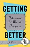 img - for Getting Better: Television and Moral Progress book / textbook / text book