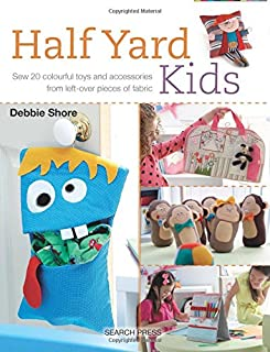Book Cover: Half Yard Kids: Sew 20 colourful toys and accessories from left-over pieces of fabric