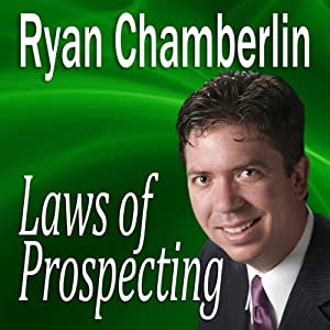 Laws of Prospecting: How I Made Over $1,000,000 Using Only 3 Basic Prospecting Laws | [Ryan Chamberlin]