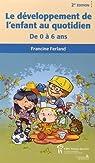 Le développement de l'enfant au quotidien : De0 à 6 ans