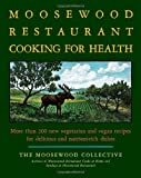 The Moosewood Restaurant Cooking for Health: More Than 200 New Vegetarian and Vegan Recipes for Delicious and Nutrient-Rich Dishes (1416548874) by Moosewood Collective