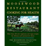 The Moosewood Restaurant Cooking for Health: More Than 200 New Vegetarian and Vegan Recipes for Delicious and Nutrient-Rich Dishesby Moosewood Collective