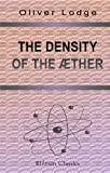 img - for The Density of the  ther: From the Philosophical Magazine for April 1907 book / textbook / text book