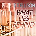 What Lies Behind: Dr. Samantha Owens, Book 4 Audiobook by J. T. Ellison Narrated by Joyce Bean