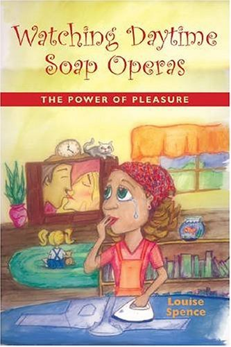 watching-daytime-soap-operas-the-power-of-pleasure-by-louise-spence-2005-07-18