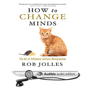 How to Change Minds - The Art of Influence without Manipulation - Rob Jolles