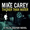 Thicker Than Water: A Felix Castor Novel, Book 4 Audiobook by Mike Carey Narrated by Damian Lynch