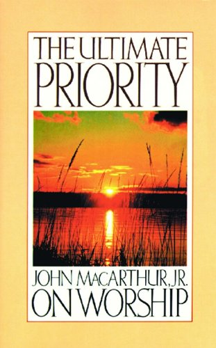 The Ultimate Priority: John Macarthur, Jr. on Worship