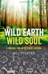 Wild Earth, Wild Soul: A Manual for a...
