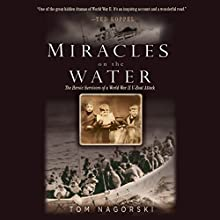 Miracles on the Water: The Heroic Survivors of a World War II U-Boat Attack (       UNABRIDGED) by Tom Nagorski Narrated by Graeme Malcolm