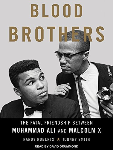 Download Blood Brothers: The Fatal Friendship Between Muhammad Ali and Malcolm X