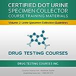 Certified DOT Urine Specimen Collector: Volume 2: Urine Specimen Collection Guidelines | John Eastman