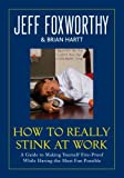 How to Really Stink at Work: A Guide to Making Yourself Fire-Proof While Having the Most Fun Possible (0345502809) by Jeff Foxworthy