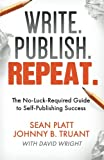 img - for Write. Publish. Repeat.: The No-Luck-Required Guide to Self-Publishing Success book / textbook / text book