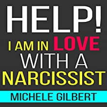Help! I'm in Love with a Narcissist (       UNABRIDGED) by Michele Gilbert Narrated by Adam Zens