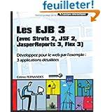 Les EJB 3 (avec Struts 2, JSF 2, JasperReports 3, Flex 3) - Développez pour le web par l'exemple : 3 applications...