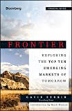 Frontier: Exploring the Top Ten Emerging Markets of Tomorrow (Bloomberg Financial)