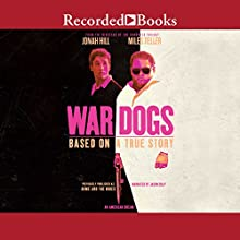 War Dogs: How Three Stoners From Miami Beach Became the Most Unlikely Gunrunners in History Audiobook by Guy Lawson Narrated by Jason Culp