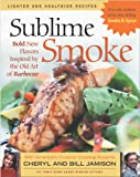 Sublime Smoke: Bold New Flavors Inspired by the Old Art of Barbecue (1558322922) by Jamison, Cheryl Alters