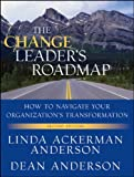 The Change Leaders Roadmap: How to Navigate Your Organizations Transformation