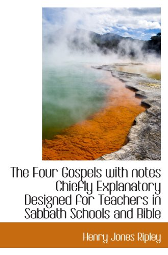 The Four Gospels with notes Chiefly Explanatory Designed for Teachers in Sabbath Schools and Bible