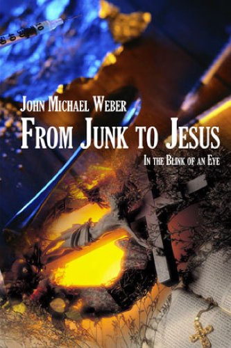 Book: From Junk to Jesus, In the Blink of an Eye by John Michael Weber