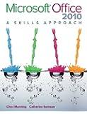 Microsoft Office 2010: A Skills Approach