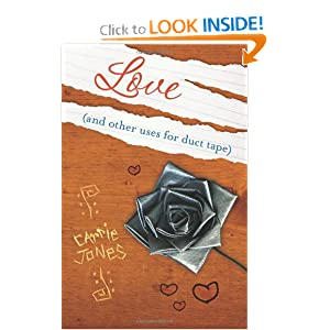 Love (and Other Uses for Duct Tape) Carrie Jones