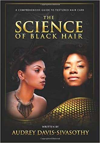 The Science of Black Hair: A Comprehensive Guide to Textured Hair Care written by Audrey Davis-Sivasothy