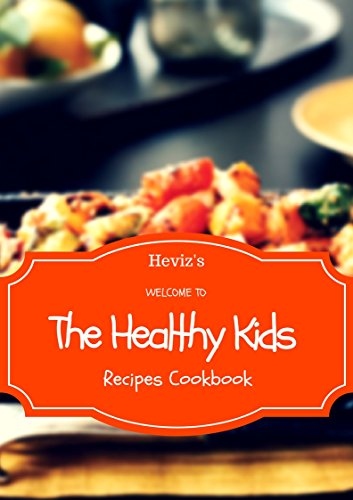 The Healthy Kids Recipes Cookbook: Kids healthy Lunch box ideas, Kids healthy Snacks, Toddler recipes, Kids Healthy Recipes (200 Recipes Cookbook) by Heviz's