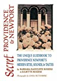 Secret Providence & Newport: The Unique Guidebook to Providence & Newports Hidden Sites, Sounds & Tastes (Secret Guides)