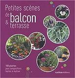 echange, troc Rosenn Le Page, Flore Palix, Noémie Vialard - Petites scènes de balcons & terrasse : 100 plantes pour compositions faciles à réaliser
