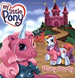 My Little Pony: Pony Party (0060549505) by Egan, Kate