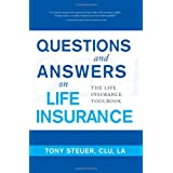 Questions and Answers on Life Insurance: The Life Insurance Toolbook ~ Tony Steuer