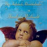 Himmlische Weihnacht: Der Audiobuch-Adventskalender | Walter Benjamin,Khalil Gibran,Selma Lagerlöf