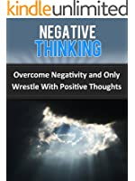Negative Thinking: Overcome Negativity and Only Wrestle With Positive Thoughts (Stress Free Life) (English Edition)