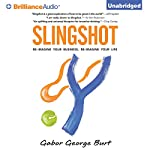 Slingshot: Re-Imagine Your Business, Re-Imagine Your Life | Gabor George Burt
