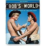 Bob's World: The Life and Boys of A.M.G.'s Bob Mizer ~ Dian Hanson
