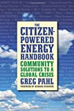 img - for The Citizen-Powered Energy Handbook: Community Solutions to a Global Crisis book / textbook / text book