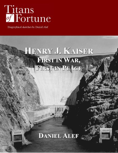 Henry J. Kaiser: First in War, First in Peace (Titans of Fortune)
