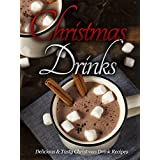 Christmas Recipes: Christmas Drinks: Delicious & Tasty Christmas Drink Everyone Will Love! ~ Kelly Michaels