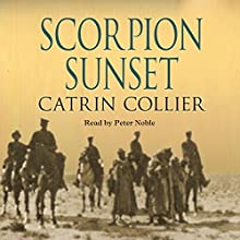 Scorpion Sunset: Long Road to Baghdad Series, Book 3 Audiobook by Catrin Collier Narrated by Peter Noble